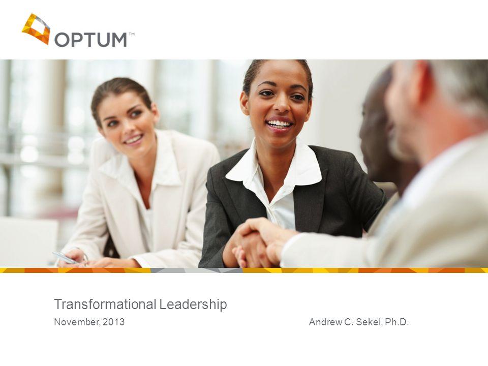 Transformational Leadership November, 2013 Andrew C. Sekel, Ph.D.