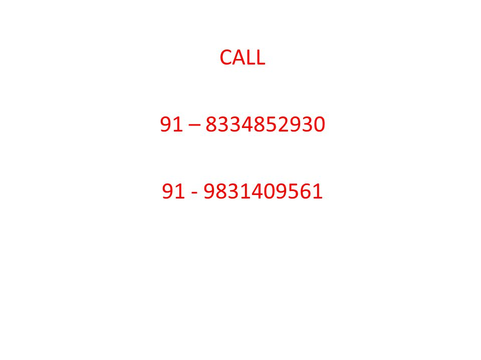 CALL 91 – 8334852930 91 - 9831409561
