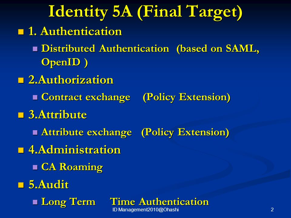 Identity 5A (Final Target) 1. Authentication 1. Authentication Distributed Authentication (based on SAML, OpenID ) Distributed Authentication (based o