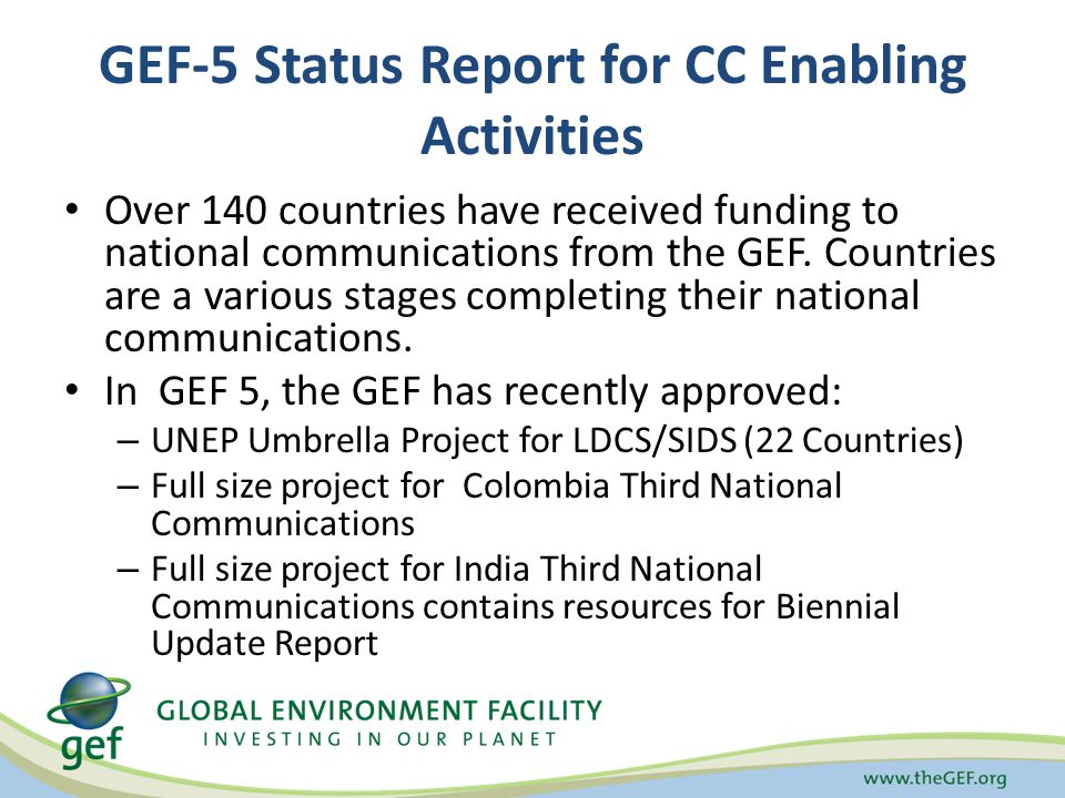 GEF-5 Status Report for CC Enabling Activities Over 140 countries have received funding to national communications from the GEF.