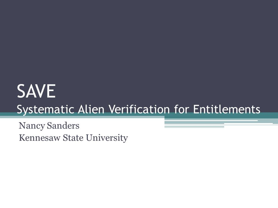 SAVE Systematic Alien Verification for Entitlements Nancy Sanders Kennesaw State University