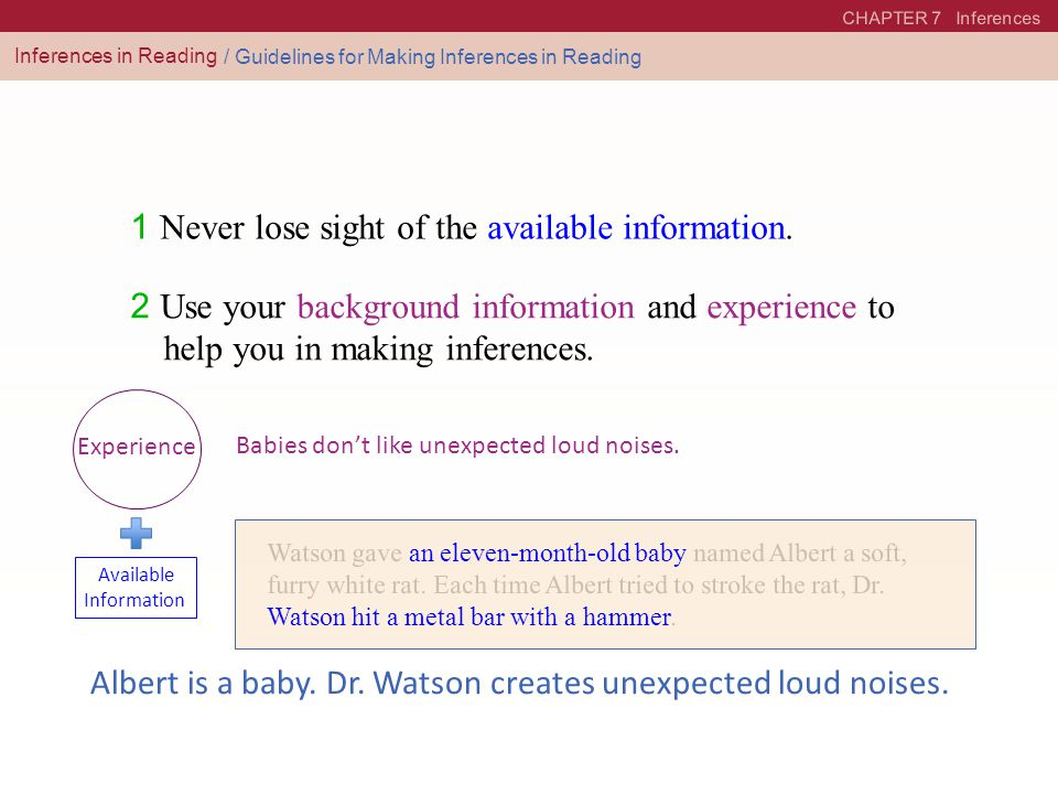 CHAPTER 7 Inferences Inferences in Reading 1 Never lose sight of the available information. / Guidelines for Making Inferences in Reading 2 Use your b