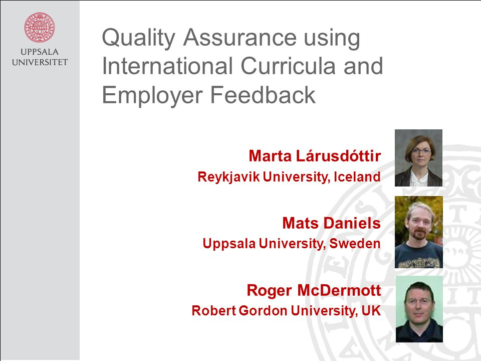 Outcome based Ten companies Characteristics of CS graduates –Interviews –Questionnaire 12 The Reykjavik Example Employer Assessment