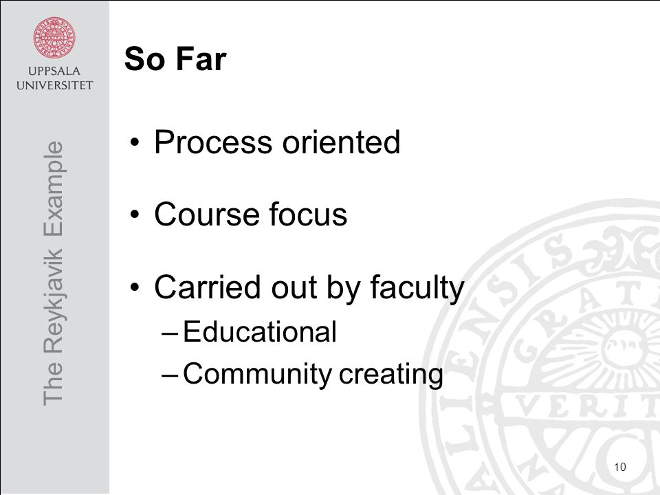 Process oriented Course focus Carried out by faculty –Educational –Community creating 10 The Reykjavik Example So Far