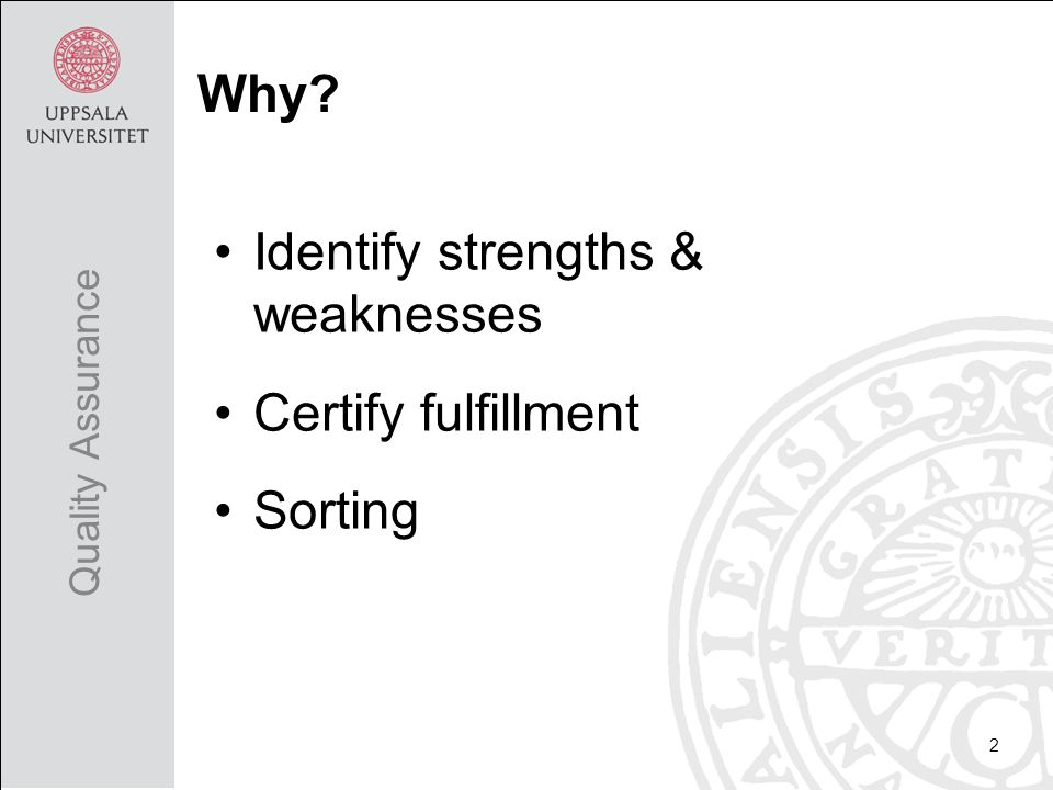 Identify strengths & weaknesses Certify fulfillment Sorting 2 Quality Assurance Why?