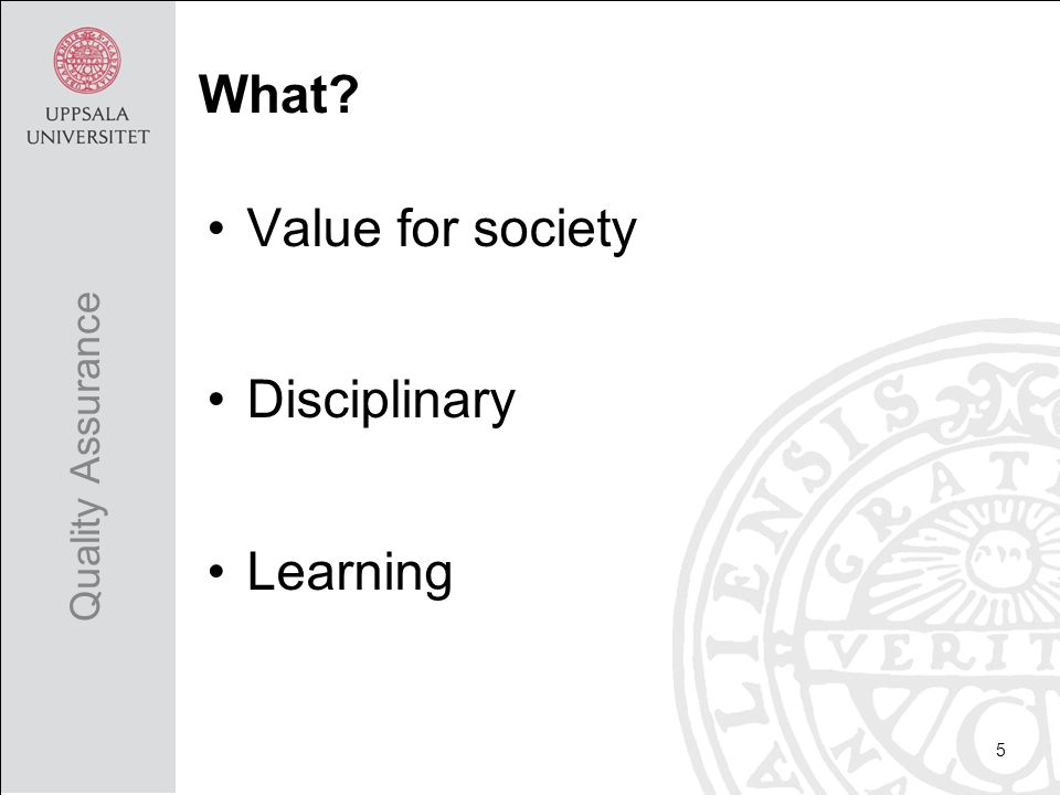 Value for society Disciplinary Learning 5 Quality Assurance What