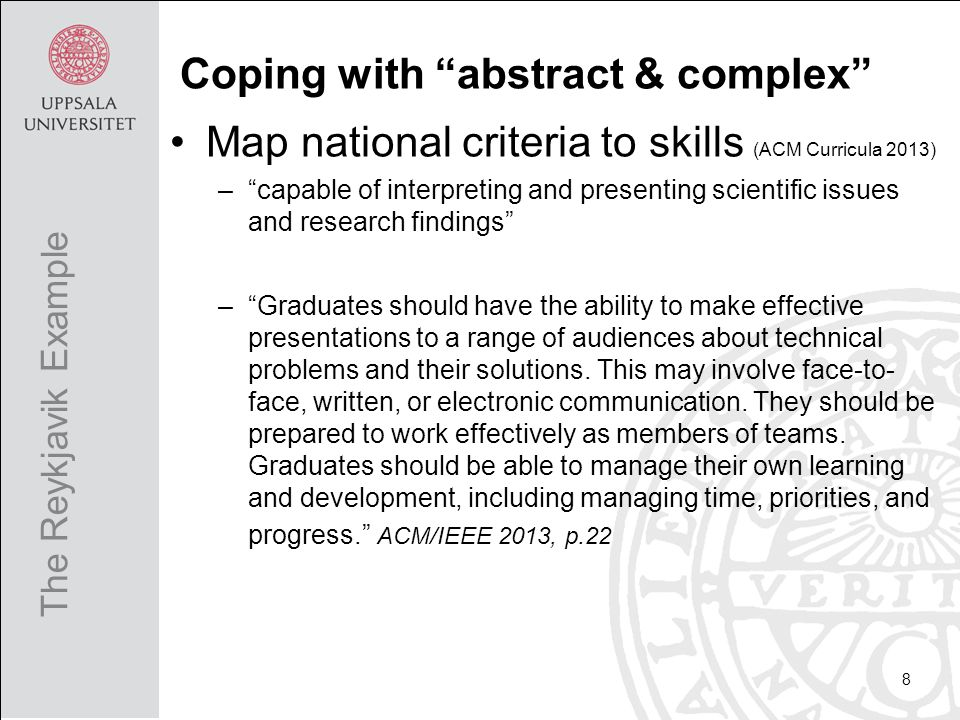 ACM Curricula 2013 norm –Knowledge Areas 18 Tier-1 Tier-2 Elective Curricular hours 9 The Reykjavik Example Unclear Disciplinary Content