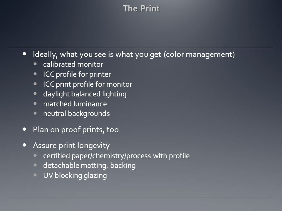 The PrintThe Print Ideally, what you see is what you get (color management) calibrated monitor ICC profile for printer ICC print profile for monitor d