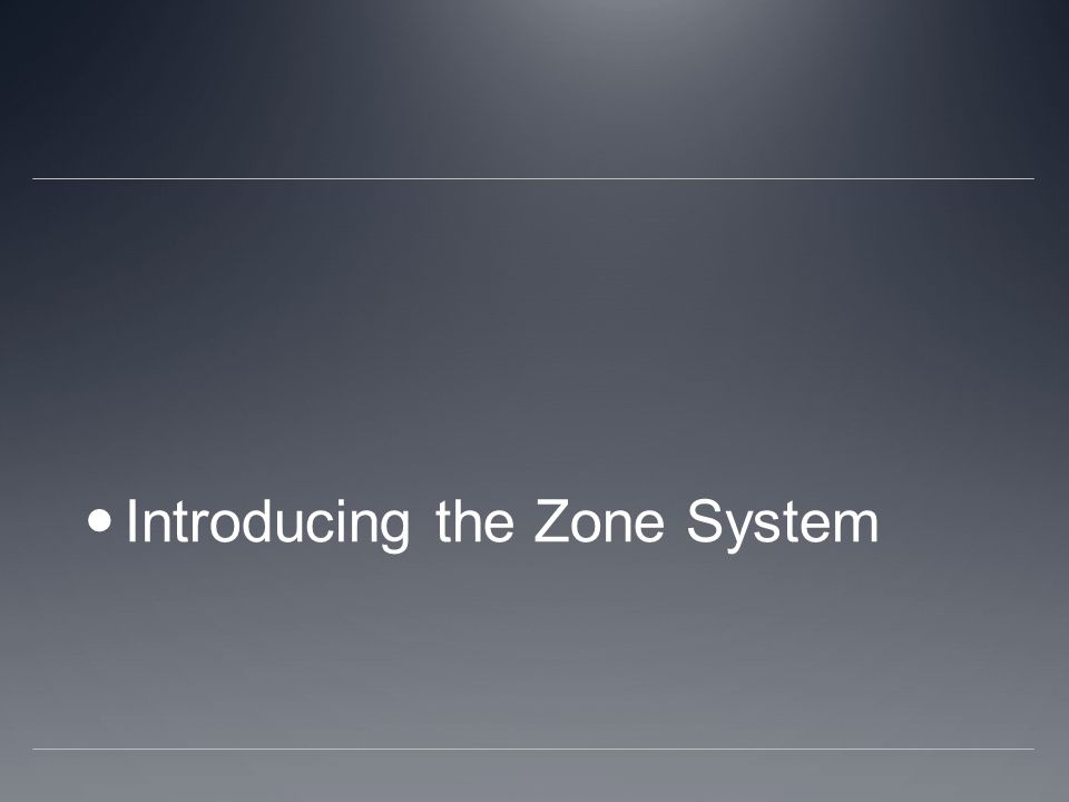 Introducing the Zone System