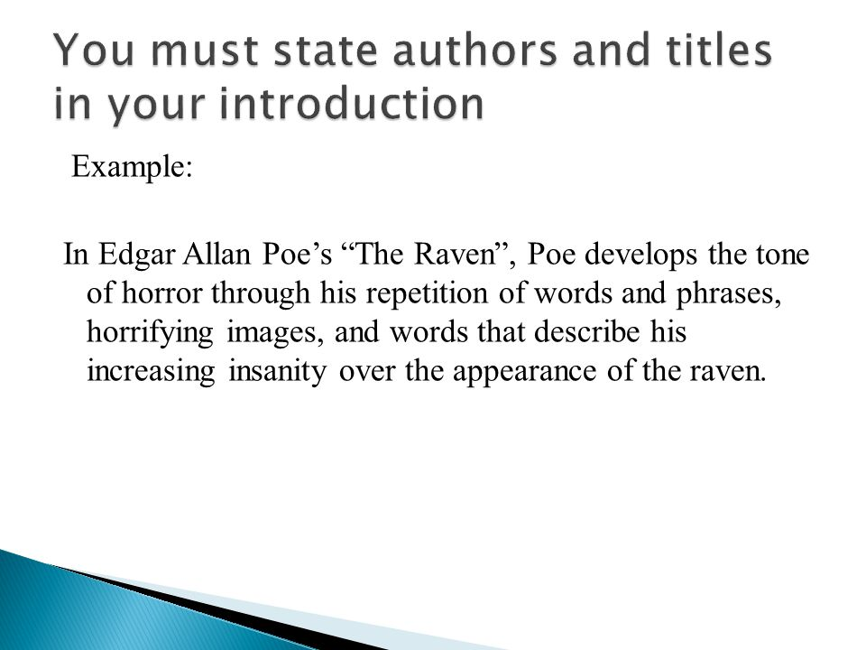 Example: In Edgar Allan Poe's The Raven , Poe develops the tone of horror through his repetition of words and phrases, horrifying images, and words that describe his increasing insanity over the appearance of the raven.