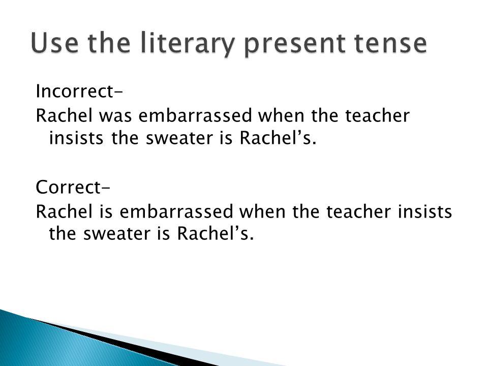 Incorrect- Rachel was embarrassed when the teacher insists the sweater is Rachel's.
