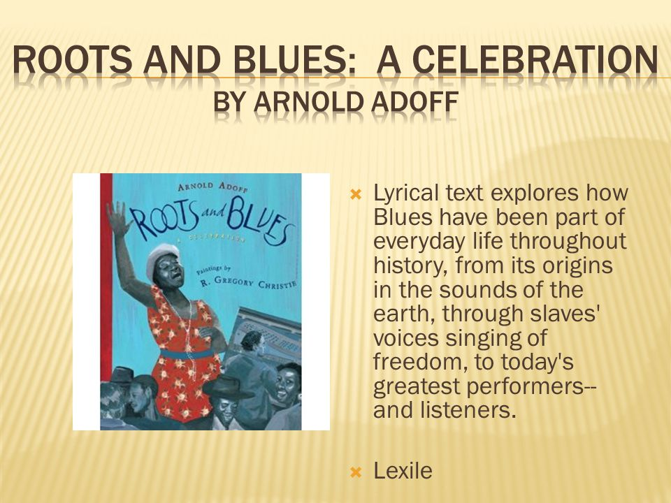  Lyrical text explores how Blues have been part of everyday life throughout history, from its origins in the sounds of the earth, through slaves voices singing of freedom, to today s greatest performers-- and listeners.