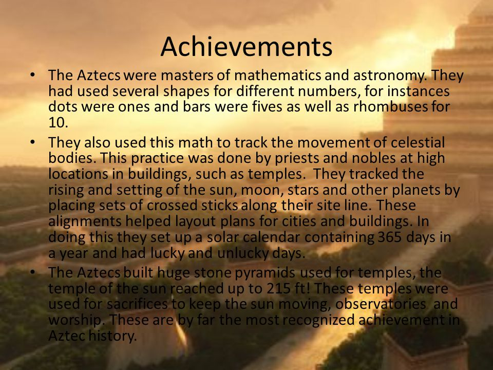 Achievements The Aztecs were masters of mathematics and astronomy.