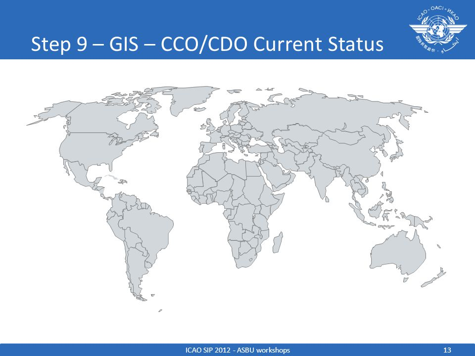 Step 9 – GIS – CCO/CDO Current Status ICAO SIP 2012 - ASBU workshops13
