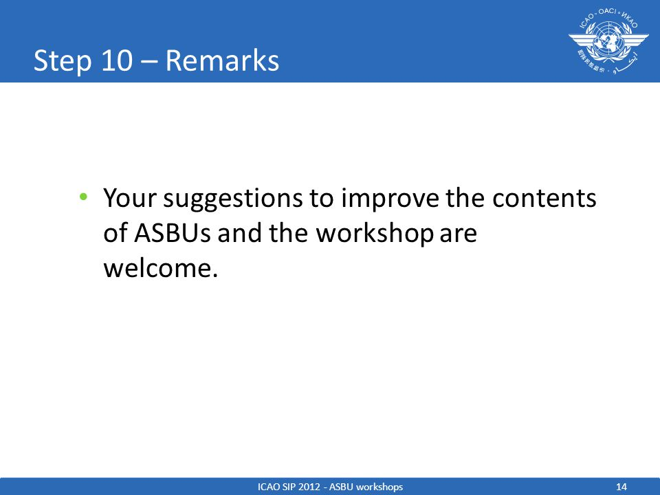 14 Step 10 – Remarks Your suggestions to improve the contents of ASBUs and the workshop are welcome.