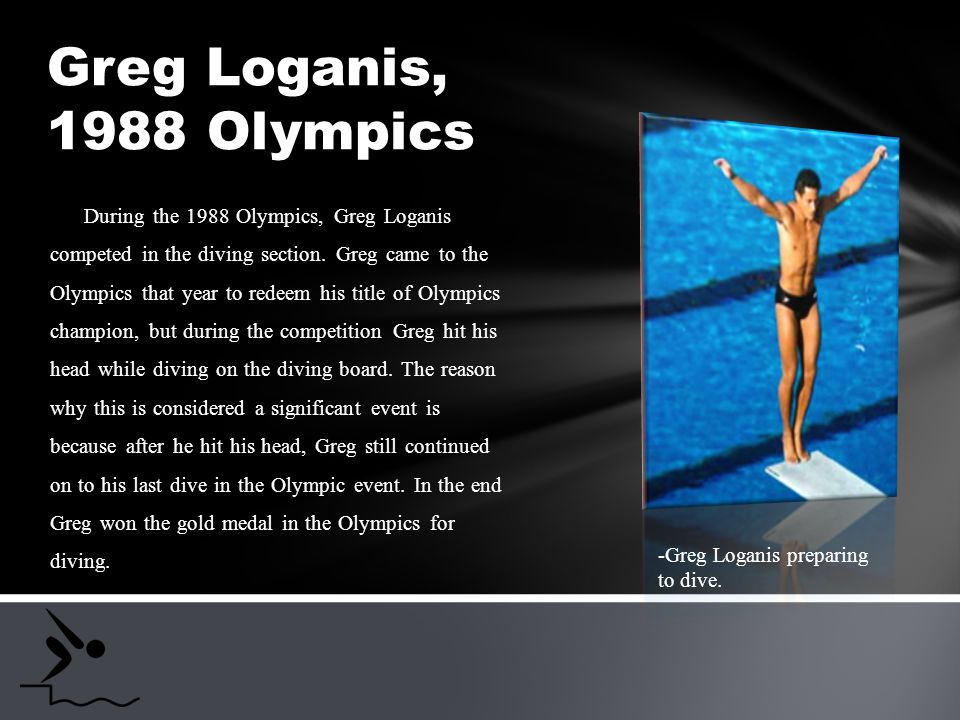 During the 1988 Olympics, Greg Loganis competed in the diving section.