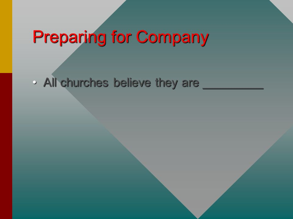 Preparing for Company All churches believe they are _________All churches believe they are _________