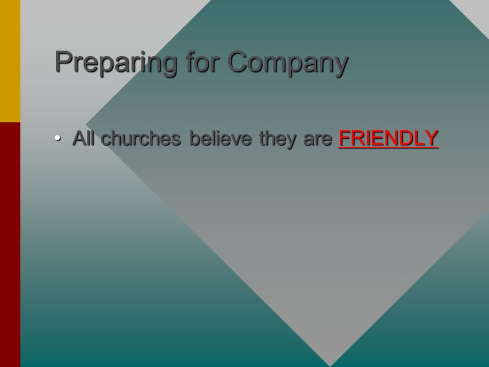 Preparing for Company All churches believe they are FRIENDLYAll churches believe they are FRIENDLY