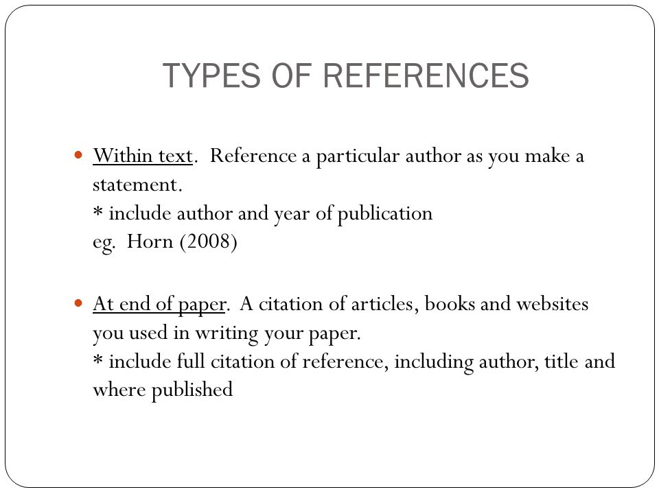 TYPES OF REFERENCES Within text. Reference a particular author as you make a statement.