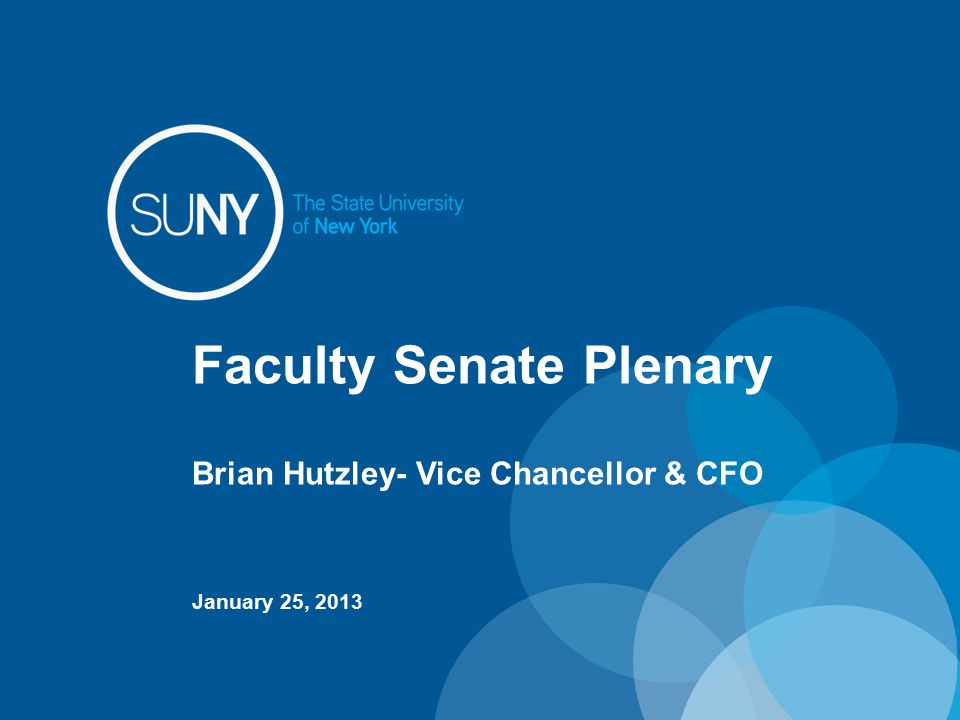 Faculty Senate Plenary Brian Hutzley- Vice Chancellor & CFO January 25, 2013