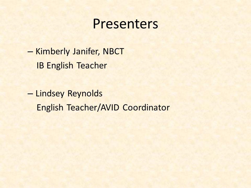 Presenters – Kimberly Janifer, NBCT IB English Teacher – Lindsey Reynolds English Teacher/AVID Coordinator