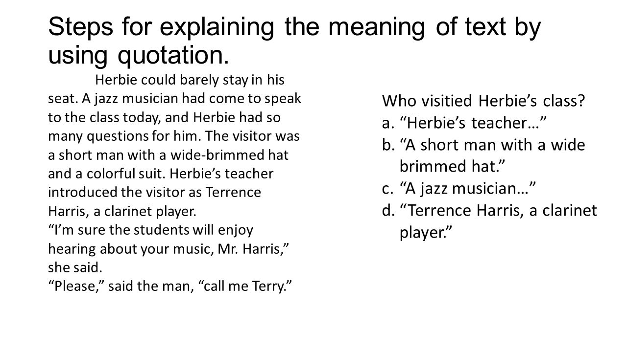 """Steps for explaining the meaning of text by using quotation. Who visitied Herbie's class? a.""""Herbie's teacher…"""" b.""""A short man with a wide brimmed hat"""
