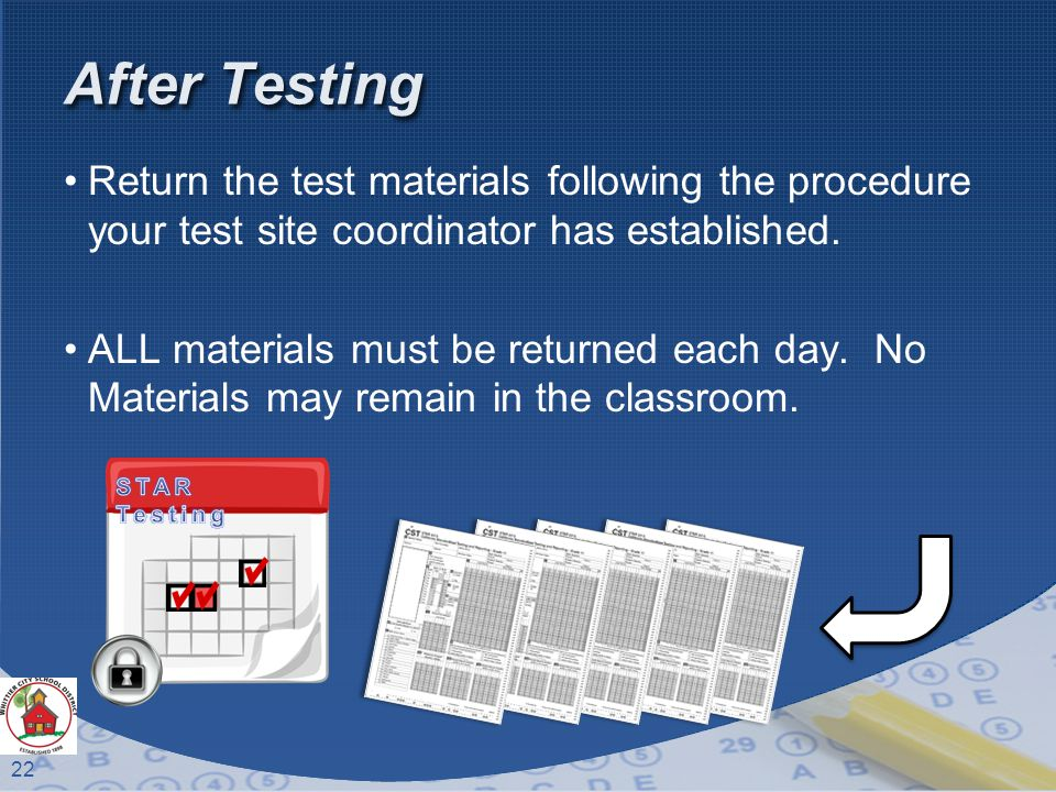 22 After Testing Return the test materials following the procedure your test site coordinator has established.