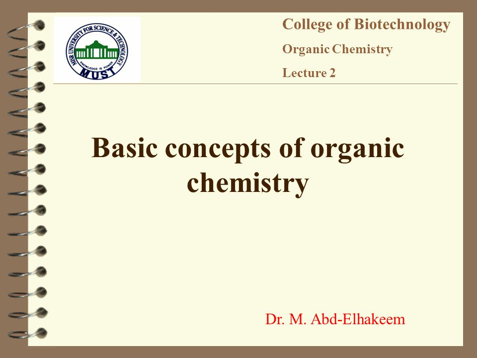Dr. M. Abd-Elhakeem College of Biotechnology Organic Chemistry Lecture 2 Basic concepts of organic chemistry