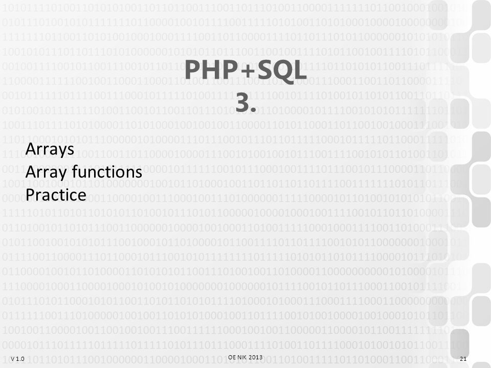 V 1.0 OE NIK 2013 21 PHP+SQL 3. Arrays Array functions Practice