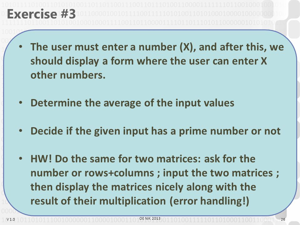 V 1.0 Exercise #3 The user must enter a number (X), and after this, we should display a form where the user can enter X other numbers.