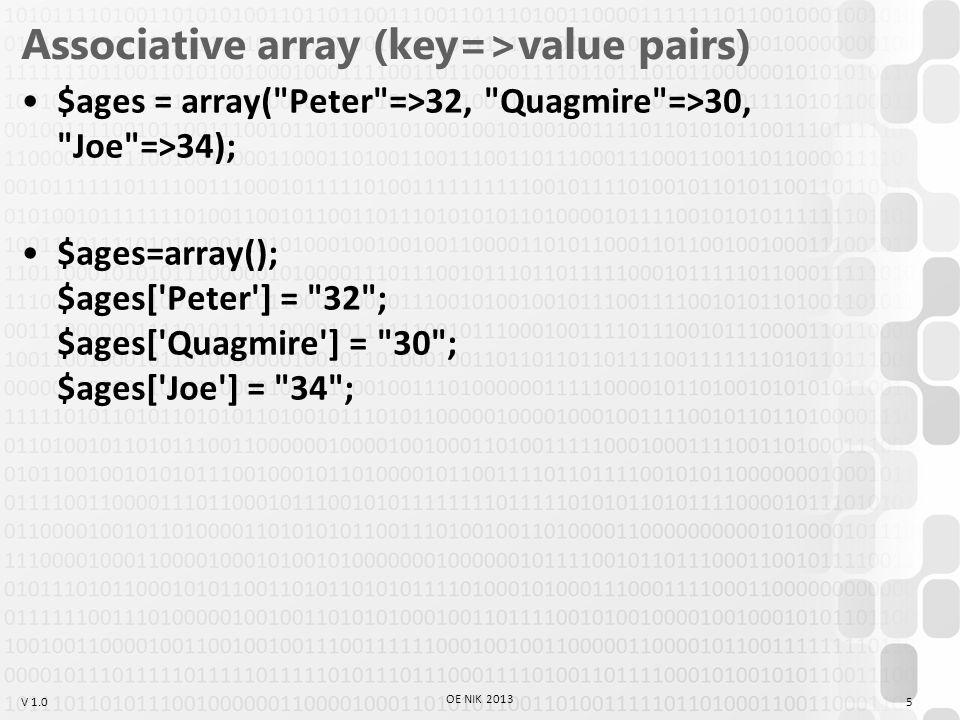 V 1.0 Sorting an array shuffle() – randomly sort the elements sort(), rsort() – according to values, renumbers keys asort(), arsort() – according to values, associative ksort(), krsort() – according to keys usort() – according to values using a user function, renumbers keys uasort() – according to values using a user function, associative uksort() – according to keys using a user function 16 OE NIK 2013
