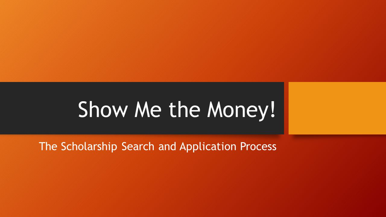 Show Me the Money! The Scholarship Search and Application Process