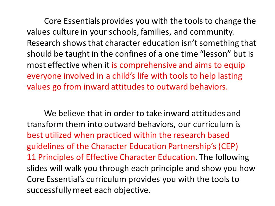 Assesses school culture/climate, staff's functioning, and students' character 11.1: Assesses culture/climate 11.2: Staff report on progress 11.3: Assesses student progress / behavior Core Essential's Aligning Components: -before and after survey for students, teachers, families, and community partners - endorsement for CE schools to go through the NSC application process -Core Essentials Training (module 3) focusing on data collection and program assessment and action planning -Student Rubric provided in August's curriculum where the focus is on the Big 3 expectations Principle 11