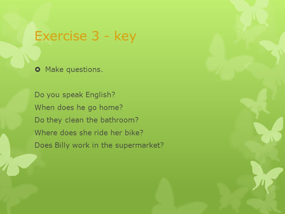 Exercise 3 - key  Make questions. Do you speak English.
