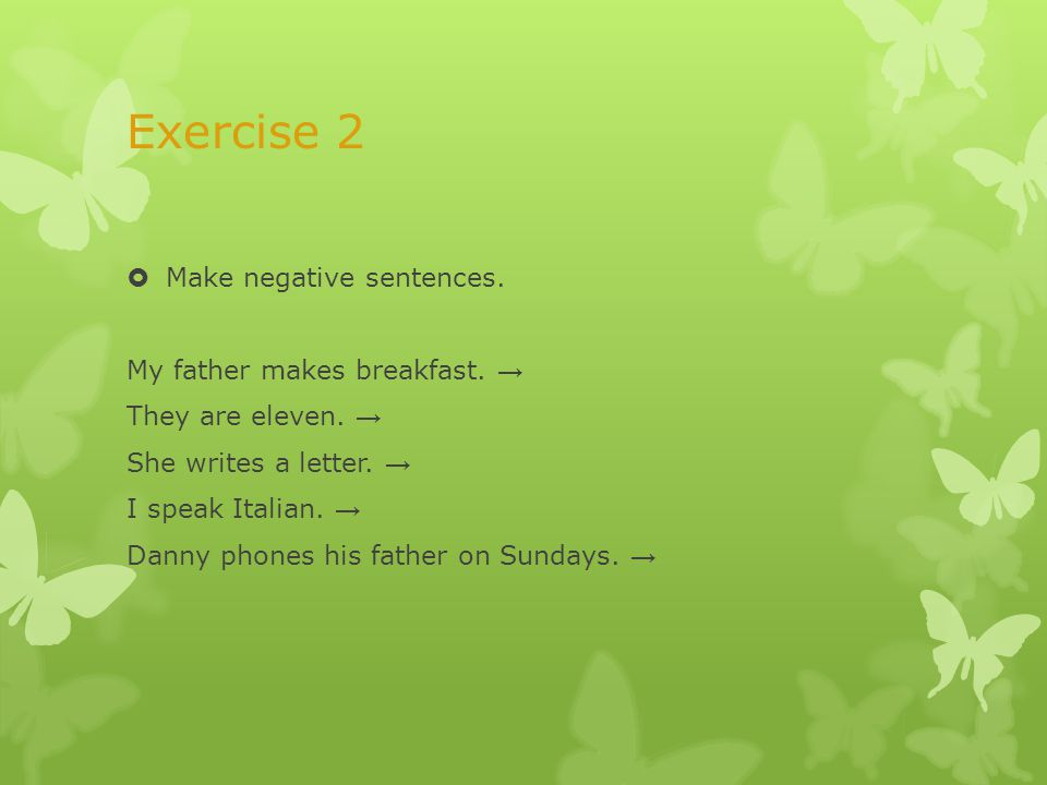 Exercise 2 - key  Make negative sentences.My father doesn´t make breakfast.