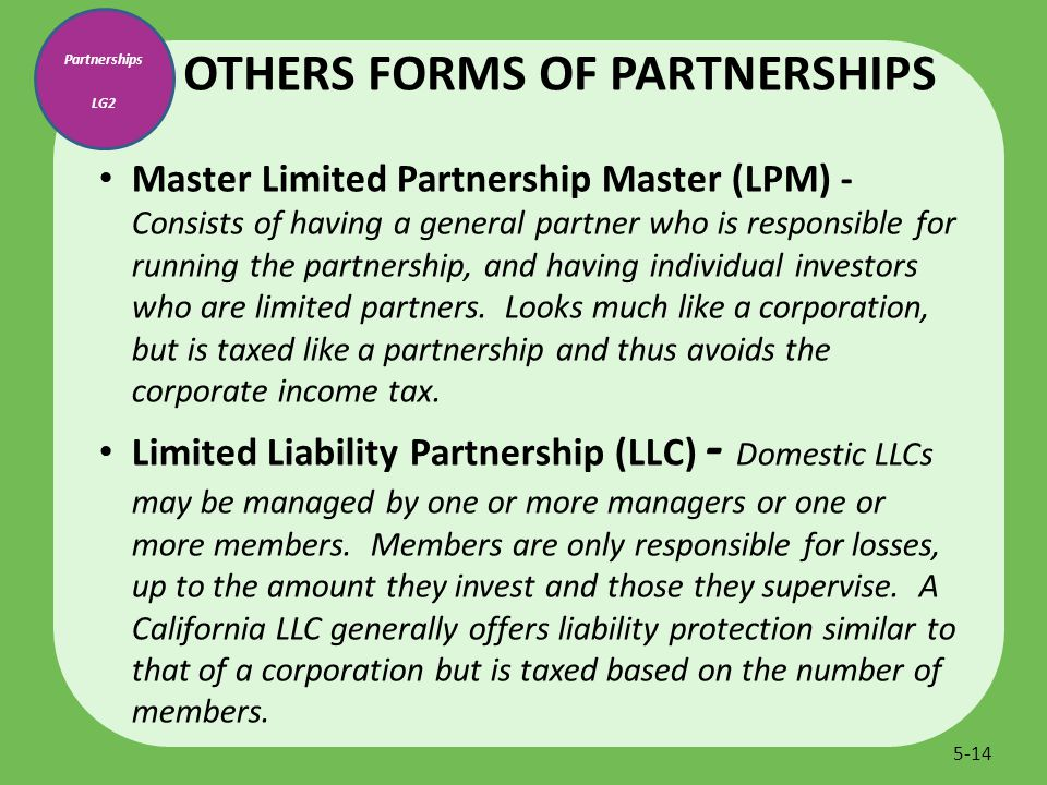 Master Limited Partnership Master (LPM) - Consists of having a general partner who is responsible for running the partnership, and having individual i