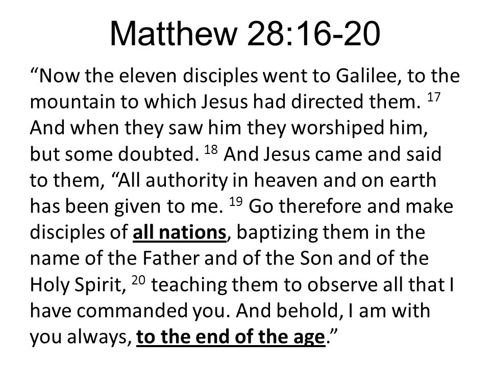 Matthew 28:16-20 Now the eleven disciples went to Galilee, to the mountain to which Jesus had directed them.
