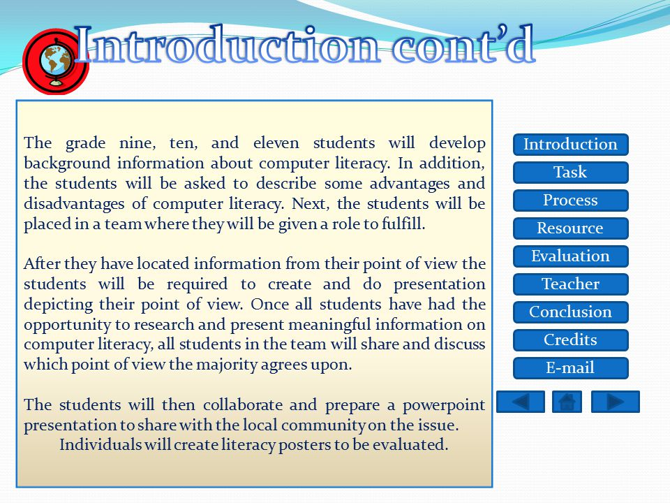 Task Resource Process Evaluation Teacher Conclusion Credits Introduction E-mail The grade nine, ten, and eleven students will develop background information about computer literacy.