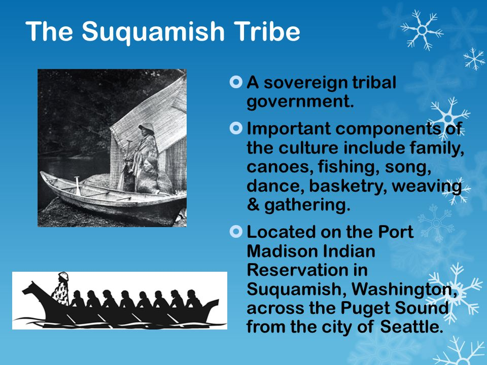 The Suquamish Tribe  A sovereign tribal government.