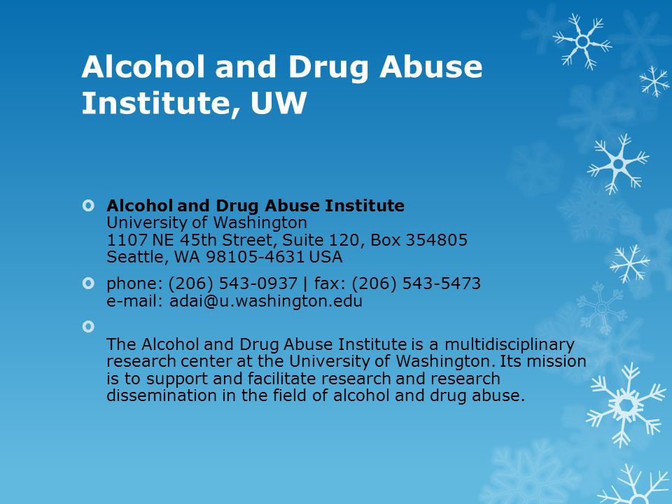 Alcohol and Drug Abuse Institute, UW  Alcohol and Drug Abuse Institute University of Washington 1107 NE 45th Street, Suite 120, Box 354805 Seattle, WA 98105-4631 USA  phone: (206) 543-0937 | fax: (206) 543-5473 e-mail: adai@u.washington.edu  The Alcohol and Drug Abuse Institute is a multidisciplinary research center at the University of Washington.