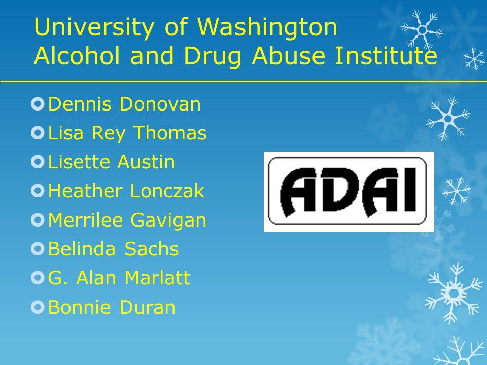 University of Washington Alcohol and Drug Abuse Institute  Dennis Donovan  Lisa Rey Thomas  Lisette Austin  Heather Lonczak  Merrilee Gavigan  Belinda Sachs  G.