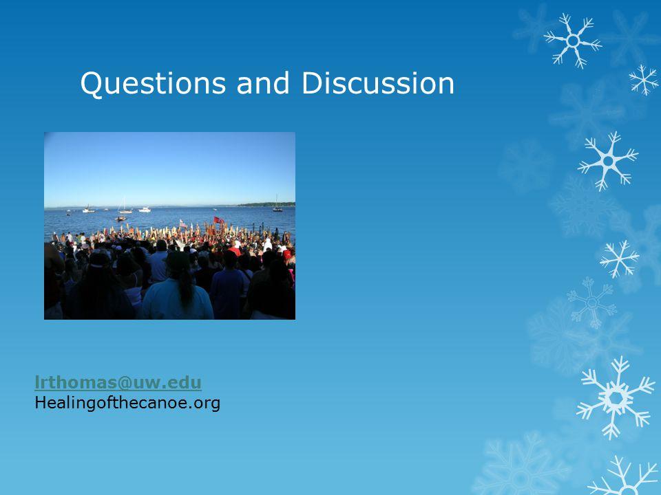 Questions and Discussion lrthomas@uw.edu Healingofthecanoe.org
