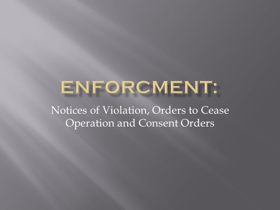 Notices of Violation, Orders to Cease Operation and Consent Orders