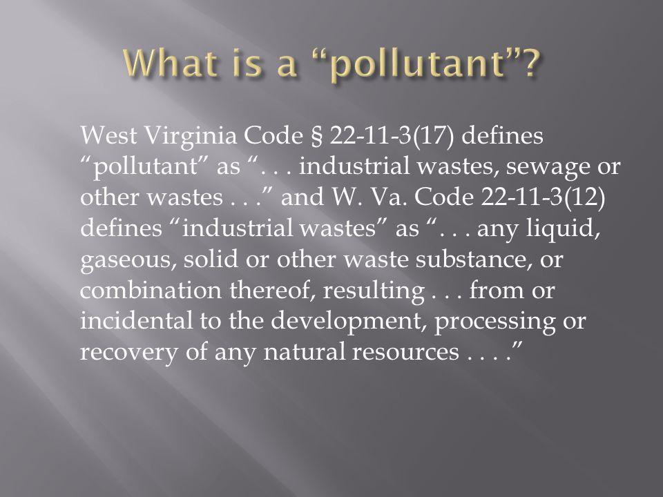 West Virginia Code § 22-11-3(17) defines pollutant as ...