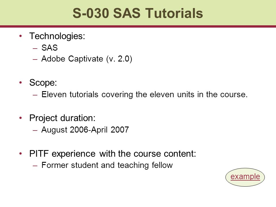 S-030 SAS Tutorials Technologies: –SAS –Adobe Captivate (v.