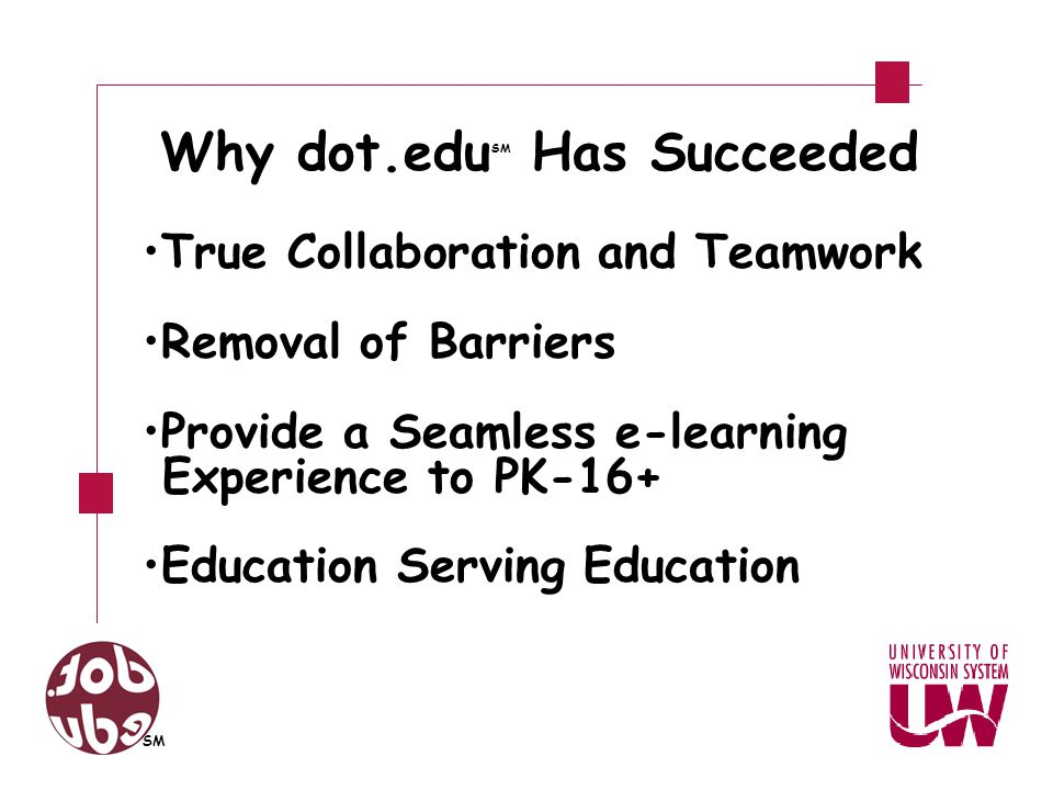 True Collaboration and Teamwork Removal of Barriers Provide a Seamless e-learning Experience to PK-16+ Education Serving Education SM Why dot.edu SM Has Succeeded