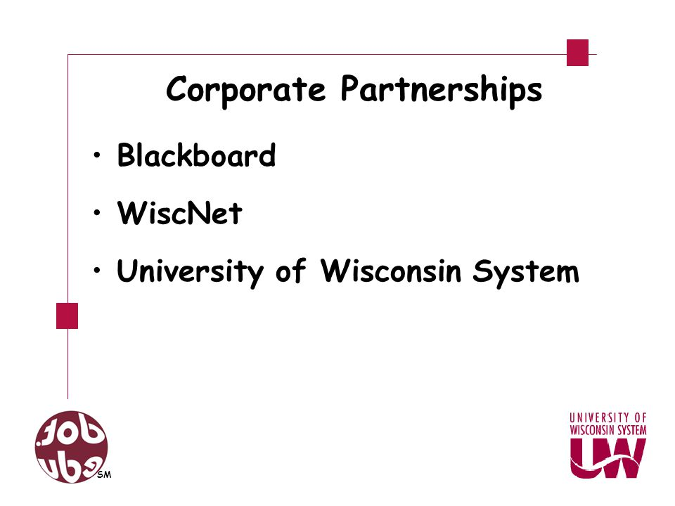 Corporate Partnerships Blackboard WiscNet University of Wisconsin System SM