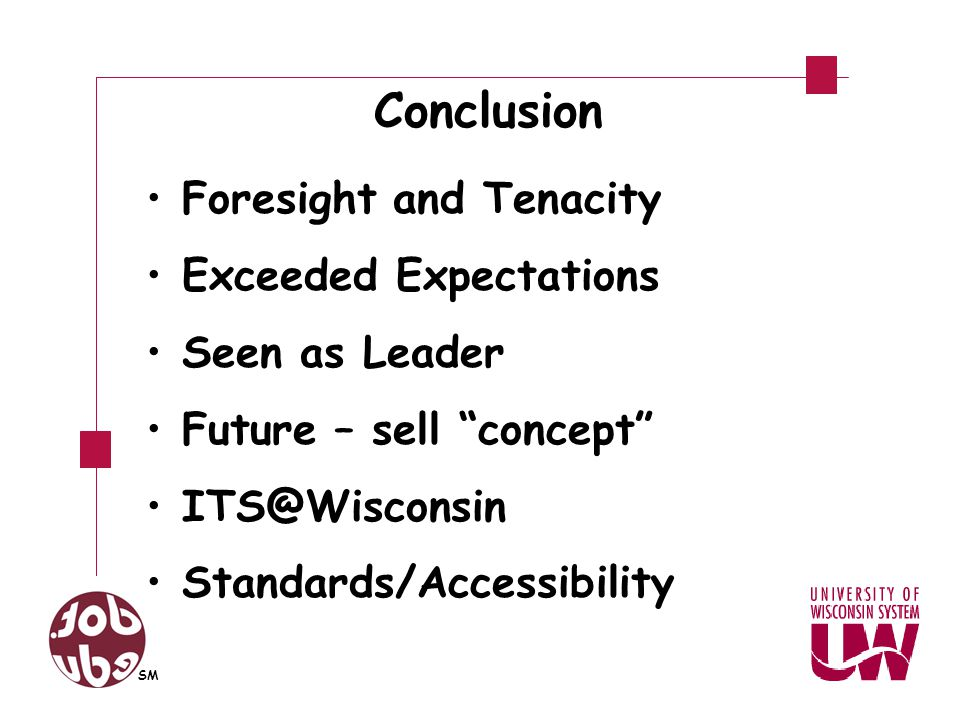 Conclusion Foresight and Tenacity Exceeded Expectations Seen as Leader Future – sell concept ITS@Wisconsin Standards/Accessibility SM