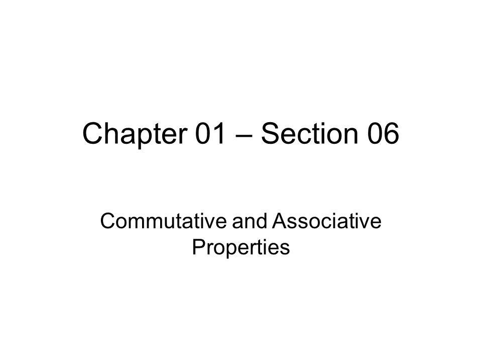 Chapter 01 – Section 06 Commutative and Associative Properties