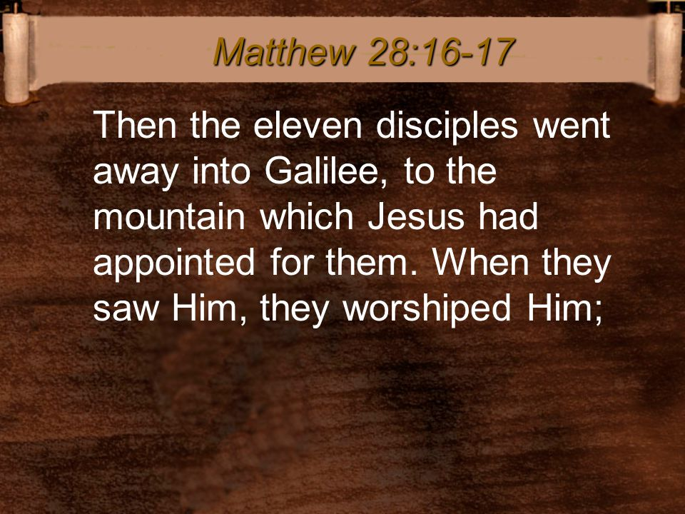 Then the eleven disciples went away into Galilee, to the mountain which Jesus had appointed for them.